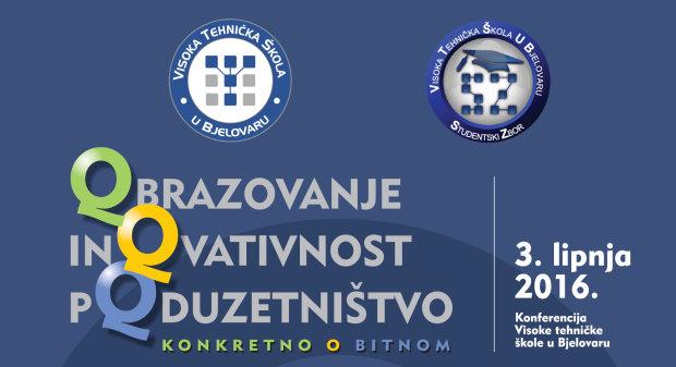 """Konferencija: """"Obrazovanje, inovativnost, poduzetništvo"""" - 3. lipnja 2016. u Visokoj tehničkoj školi u Bjelovaru, A.B.Šimića 1"""